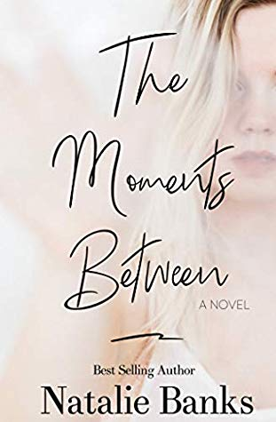 The Moments Between by Natalie Banks, a Book Review by @barbaradelinksy #TheMomentsBetween #Books #Review