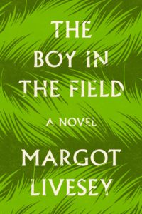 The Boy In The Field by Margot Livesey, a Book Review by @BarbaraDelinsky #TheBoyInTheField #BookReview #reading #books